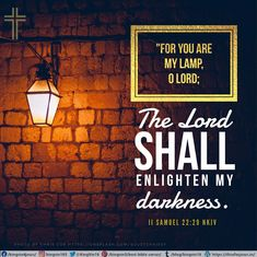 """""""For You are my lamp, O Lord; The Lord shall enlighten my darkness. II Samuel 22:29 NKJV Best Bible Verses, Spiritual Needs, Darkness, Spirituality, Lord, Poster, Design, Spiritual"""