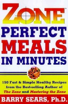 Zone Perfect Meals in Minutes: 150 Fast and Simple Healthy Recipes from the Bestselling Author of the Zone and Ma...