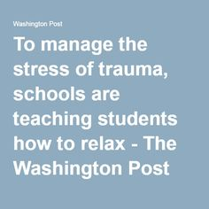 To manage the stress of trauma, schools are teaching students how to relax - The Washington Post
