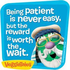 Patience... Veggie Tales!!!!!!!!