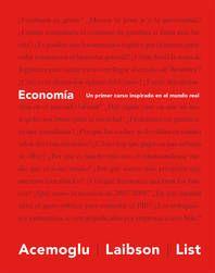 Economía: un primer curso inspirado en el mundo real / Daron Acemoglu, David Laibson, John A. List.. -- 1ª ed.. -- Barcelona : Antoni Bosch, 2017. List, Barcelona, David, World, First Grade, Barcelona Spain