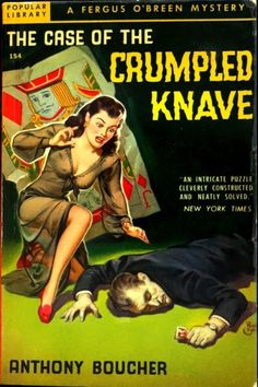 Case of the Crumpled Knave by Anthony Boucher, best known as the first editor (along with J. Francis McComas) of The Magazine of Fantasy and Science Fiction.