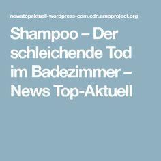 Shampoo – Der schleichende Tod im Badezimmer – News Top-Aktuell
