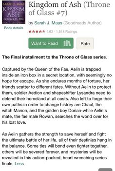 OMG FINALLY, KINGDOM OF ASH!!! ALL THE GANG FINALLY TEAMING UP TOGETHER...BUT WTF AELIN BEING TORTURED FOR MONTHS?!? I CANT WAIT TILL OCTOBER SOMEONE HELP ME AND MY BABY AELIN. Bookdetails: 720 pages of pure agony. Release date moved up a week, expect tears from the TOG Fandom by October 23, 2018