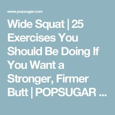 Wide Squat | 25 Exercises You Should Be Doing If You Want a Stronger, Firmer Butt | POPSUGAR Fitness