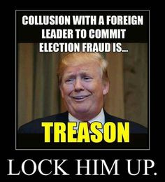 "Whenever someone is in cohorts (in league) with a foreign power to undermine our democracy is, by definition, a traitor and should be arrested and charged with treason!  THAT ALONE is an impeachable offense.  ""High crimes and misdemeanors"" does include ""high treason"" among the list.  And Trump openly asked Russia to interfere in our election (2016).  That should be proof enough."