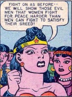 Wonder Woman it's really bad to think that this was a serious message at the time ... this is probably the worst quote regarding female power ever