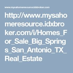 View homes for sale in Big Springs San Antonio, TX 78258. Search San Antonio real estate listings to find new and pre-owned Big Springs homes for sale or other San Antonio realty property. Find experienced local San Antonio real estate agents (REALTORS) to help you buy or sell a home in Big Springs San Antonio, TX.