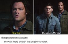 Supernatural. They get more childish the longer you watch.