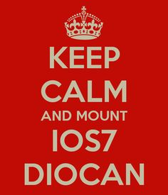 KEEP CALM AND MOUNT IOS7 DIOCAN