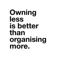 Owning less is better than organising more