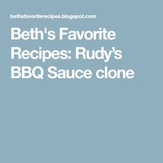 Beth's Favorite Recipes: Rudy's BBQ Sauce clone