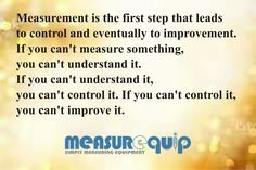 Measurement is the first step that leads to control and eventually to improvement. #Measurequip #Industrialmeasurement