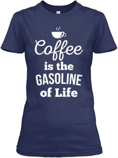 Coffee Is The Gasoline Of My Life Navy Women's T-Shirt Front