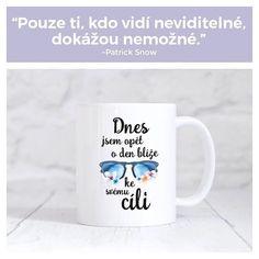 """Udržujte si """"neviditelné"""" ve svých představách a dříve nebo později se toho budete moci dotknout  #cíljenadosah #sloktepo #motivace #prodobrounaladu #czechgirl #czechboy #cesko #pozitivnimysleni #citaty #motivacni #hrnky #prokazdyden"""