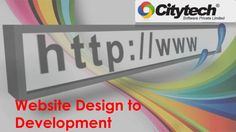 Website design to development by Citytech Software Private Limited via slideshare
