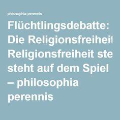 Flüchtlingsdebatte: Die Religionsfreiheit steht auf dem Spiel – philosophia perennis