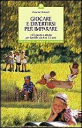 Giocare e divertirsi per imparare libro di Francine Boisvert Edizioni il Punto d'Incontro http://www.librisalus.it/libri/giocare_divertirsi_per_imparare.php?pn=178