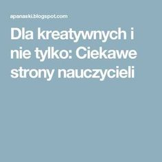 Dla kreatywnych i nie tylko: Ciekawe strony nauczycieli How To Control Emotions, Attention Disorder, Auditory Processing Disorder, Academic Goals, Educational Technology, Educational Toys, Ways Of Learning, Adhd Kids, How To Gain Confidence