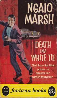 Death In A White Tie by Ngaio Marsh, vintage British Golden Age detective fiction cover, Fontana Crime Fiction, Fiction Novels, Pulp Fiction, Best Mysteries, Cozy Mysteries, Murder Mysteries, Vintage Book Covers, Comic Book Covers, Mystery Novels