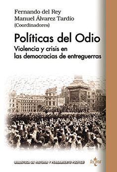 Políticas del odio : violencia y crisis de las democracias en el mundo de entreguerras, 2017  http://absysnetweb.bbtk.ull.es/cgi-bin/abnetopac01?TITN=562550