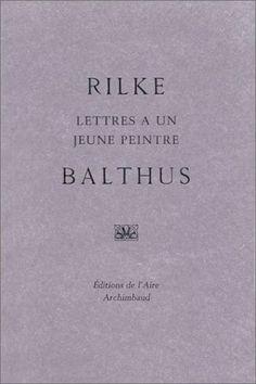 Lettres à un jeune peintre, Balthus de Rainer Maria Rilke, http://www.amazon.fr/dp/2881083749/ref=cm_sw_r_pi_dp_rpR1tb0Z3SC3D