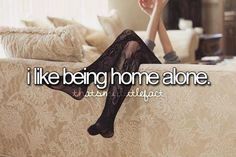 I love being home alone....but not for TOO long.;) And That's Who I Am