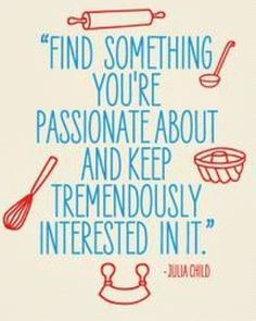 I love Julia Child. She didn't start cooking until the age of 32 and was incredibly influential in putting female chefs on the map and on TV. She also added a liberal amount of butter to everything. She lived until 92. Butter for the win.