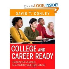 College and Career Ready: Helping All Students Succeed Beyond High School -- by David T. Conley.  Click for more details.