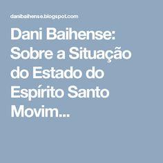 Dani Baihense: Sobre a Situação do Estado do Espírito Santo Movim...