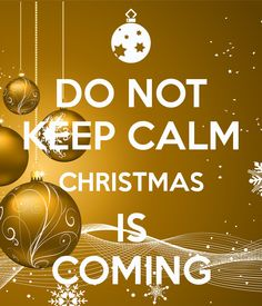 DO NOT KEEP CALM CHRISTMAS IS COMING E