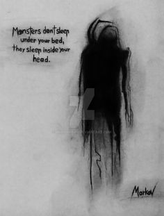 Monsters don't sleep under your bed, they sleep inside your head. - A R T - Art Sketches Quotes Deep Feelings, Mood Quotes, True Quotes, Creepy Drawings, Dark Art Drawings, Broken Drawings, Meaningful Quotes, Inspirational Quotes, Japon Illustration