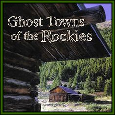 Ghost Towns of the Rockies - Denver Colorado