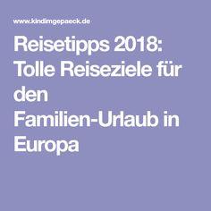 Reisetipps 2018: Tolle Reiseziele für den Familien-Urlaub in Europa
