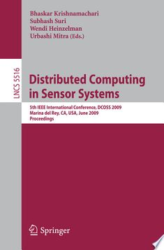 Distributed Computing in Sensor Systems PDF By:Bhaskar Krishnamachari,Subhash Suri,Wendi Heinzelman,Urbashi Mitra Published on by. Computer Technology, Computer Science, Wireless Sensor Network, Information Theory, Distributed Computing, Signal Processing, Applied Science, News Track, Application Development