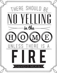 Love this!  There should be no yelling in the home unless there is a fire.