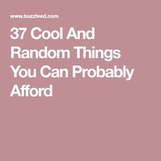 37 Cool And Random Things You Can Probably Afford