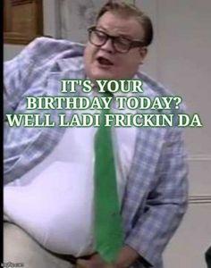 Chris Farley - Happy Birthday Funny - Funny Birthday meme - - Chris Farley The post Chris Farley appeared first on Gag Dad. Happy Birthday Funny Humorous, Birthday Wishes Funny, Happy Birthday Quotes, Happy Birthday Images, Happy Birthday Cards, Birthday Greetings, Happy Birthdays, Birthday Sayings, Bday Cards