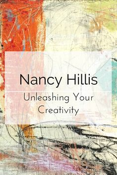 Unleashing Your Creativity-Nancy Hillis_Loosen up your abstract paintings by learning how to trust yourself and create your deepest, most personal and authentic abstract art.
