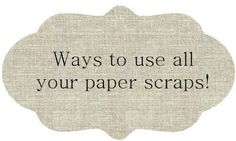 Sweetly Scrapped: 65 Ways to use all those paper scraps!