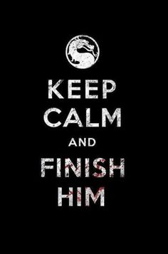 Google Image Result for http://imgace.com/wp-content/uploads/2012/08/keep-calm-and-finish-him1.jpg