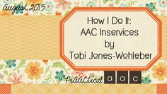 How I Do it: AAC Inservices by Tabi Jones-Wohleber