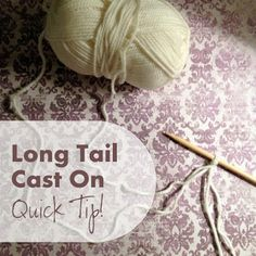 """Tipsy Tuesday Quick Knitting Tip of the Day! Today's quick tip comes to us from Diana Haines of You and Me Knit. Her tip involves the long tail cast on. Here's the problem... How many times have you been casting on using the long tail method - only to run out of yarn on the tail..grrr! Diana has a quick tip so that never happens again! """"Try using both ends of the ball instead. Create a slip knot using the two ends and then begin casting on, one strand over your thumb and the other ..."""