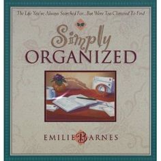 My ALL time favorite little organizing book!! Simply Organized: The Life You've Always Searched For...but Were Too Cluttered to Find