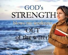 """""""My grace is sufficient for you, for my power is made perfect in weakness."""" Therefore I will boast all the more gladly about my weaknesses, so that Christ's power may rest on me. ~ 2 Corinthians 12:9"""