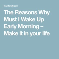 The Reasons Why Must I Wake Up Early Morning – Make it in your life