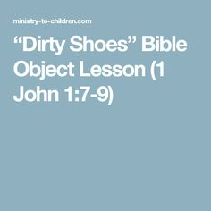 """Dirty Shoes"" Bible Object Lesson John Supplies You'll Need Old, dirty shoes that you've rubbed in mud Newspaper or garbage bags Bible Object Lessons, Bible Lessons For Kids, Bible For Kids, Sermons For Kids, Childrens Sermons, Children Ministry, Youth Ministry, 1 John 1 7, Youth Group Lessons"