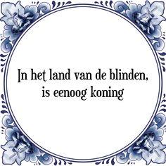 In het land van de blinden, is eenoog koning - Bekijk of bestel deze Tegel nu op Tegelspreuken.nl