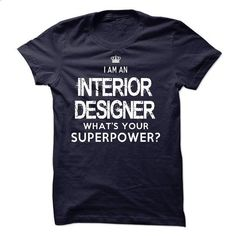 I am an Interior Designer - #funny t shirt #transesophageal echo. MORE INFO…
