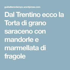 Dal Trentino ecco la Torta di grano saraceno con mandorle e marmellata di fragole